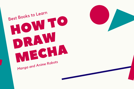 Best Books to Learn How to Draw Mecha Manga and Anime Robots